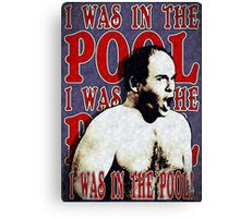 """George Costanza- """"I WAS IN THE POOL!"""" Canvas Print"""