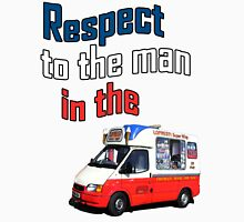 Respect to the man in the icecream van Unisex T-Shirt