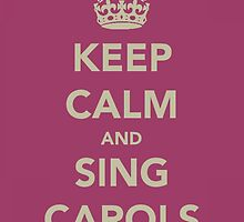 Keep Calm and Sing Carols by Robert Steadman