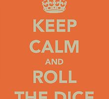 Keep Calm and Roll the Dice by Robert Steadman
