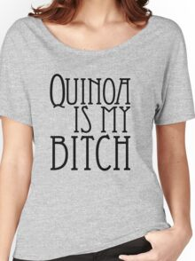 Quinoa Is My Bitch Women's Relaxed Fit T-Shirt