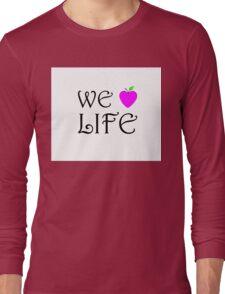 We Love Life Long Sleeve T-Shirt
