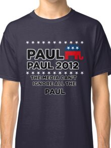 """Paul-Paul 2012 - """"The Media Can't Ignore All The Paul"""" Classic T-Shirt"""