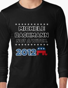 "Michele Bachmann 2012 - ""Not a Witch"" Long Sleeve T-Shirt"