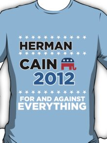 "Herman Cain - ""For and Against Everything"" T-Shirt"