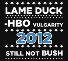 "Lame Duck - HBO Vulgarity 2012, ""Still not Bush"" by BNAC - The Artists Collective."