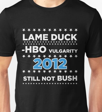 "Lame Duck - HBO Vulgarity 2012, ""Still not Bush"" Unisex T-Shirt"