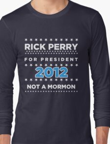 Rick Perry 2012 - Not a Mormon Long Sleeve T-Shirt
