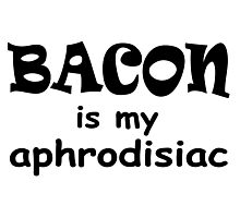 Bacon is my aphrodisiac.  Photographic Print