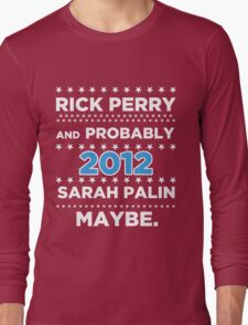 Rick Perry and probably Sarah Palin 2012 Maybe Long Sleeve T-Shirt