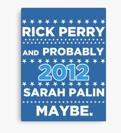 Rick Perry and probably Sarah Palin 2012 Maybe Canvas Print