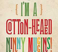 Buddy the Elf! I'm a Cotton-Headed Ninny Muggins! by noondaydesign