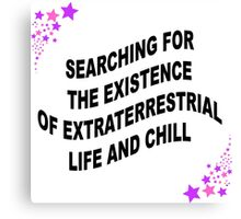 extraterrestrial life and chill Canvas Print