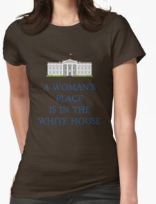 A Woman's Place is in the White House Womens Fitted T-Shirt