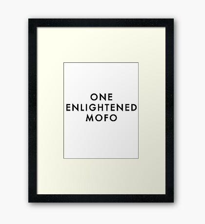 ONE ENLIGHTENED MOFO Framed Print