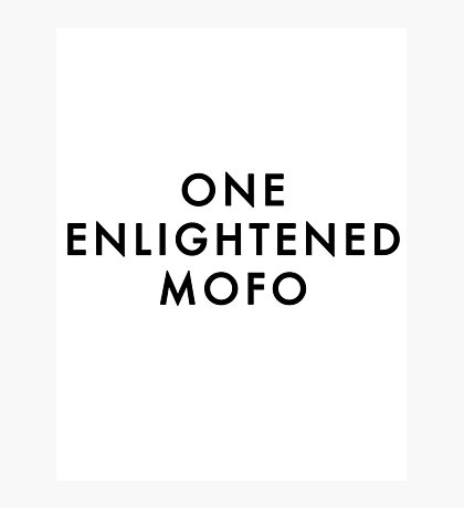 ONE ENLIGHTENED MOFO Photographic Print