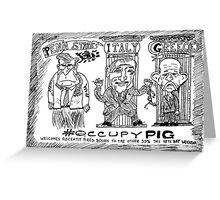 Occupy PIG editorial cartoon Greeting Card