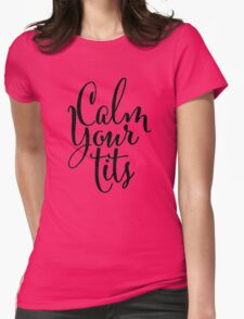 Calm Your Tits Hand Lettering Womens Fitted T-Shirt