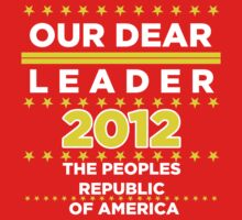 Chairman Obama - Our Dear Leader - The Peoples Republic of America by BNAC - The Artists Collective.