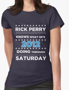 Rick Perry - Knows what he's doing through Saturday. T-Shirt