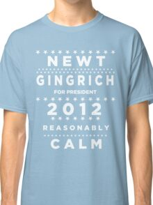 Newt Gingrich - Reasonably Calm Classic T-Shirt