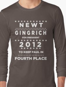 Newt Gingrich for President - To Keep Paul in Fourth Place Long Sleeve T-Shirt