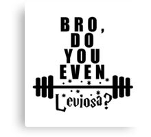 Bro, do you even leviosa? Canvas Print