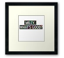 Miley, Whats good? Framed Print