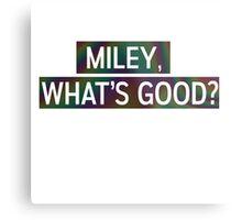 Miley, Whats good? Metal Print