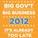 Big Business - Big Government 2012 - It&#x27;s already too late by BNAC - The Artists Collective.