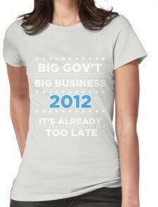 Big Business - Big Government 2012 - It's already too late Womens Fitted T-Shirt