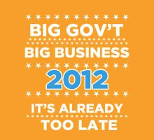 Big Business - Big Government 2012 - It's already too late Unisex T-Shirt