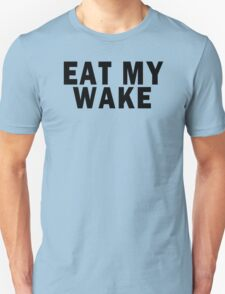 EAT MY WAKE Unisex T-Shirt