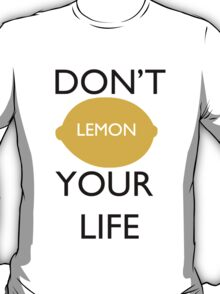 Don't Lemon Your Life  T-Shirt