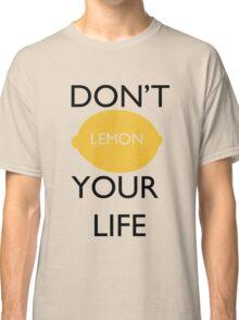 Don't Lemon Your Life  Classic T-Shirt