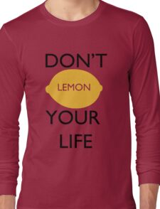 Don't Lemon Your Life  Long Sleeve T-Shirt
