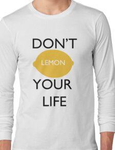 Don't Lemon Your Life  Long Sleeve T-Shirt