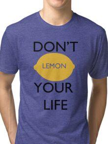 Don't Lemon Your Life  Tri-blend T-Shirt