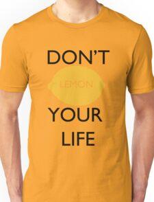 Don't Lemon Your Life  Unisex T-Shirt