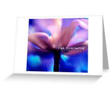 I am illuminating! Greeting Card