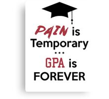 Pain is temporary GPA is Forever Canvas Print