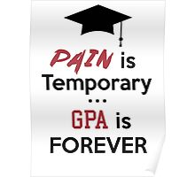 Pain is temporary GPA is Forever Poster