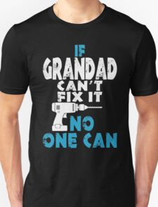 If Grandad Cant Fix It No One Can T-Shirt