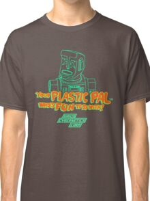 Your Plastic Pal Who's Fun To Be With! Classic T-Shirt