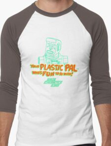 Your Plastic Pal Who's Fun To Be With! Men's Baseball ¾ T-Shirt