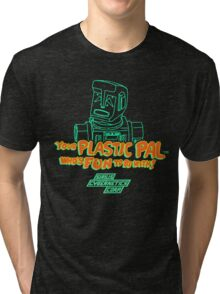 Your Plastic Pal Who's Fun To Be With! Tri-blend T-Shirt