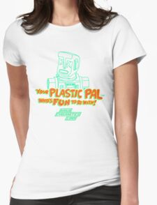 Your Plastic Pal Who's Fun To Be With! Womens Fitted T-Shirt