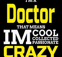 I'M A DOCTOR THAT MEANS IM CRAZY by yuantees
