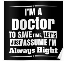 I'M A DOCTOR TO SAVE TIME, LET'S JUST ASSUME I'M ALWAYS RIGHT Poster
