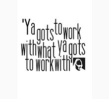 Stevie Wonder quote: 'Ya gots to work with what ya gots to work with' -  Unisex T-Shirt